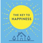The Key to Happiness How to Find Purpose by Unlocking the Secrets of the World's Happiest People